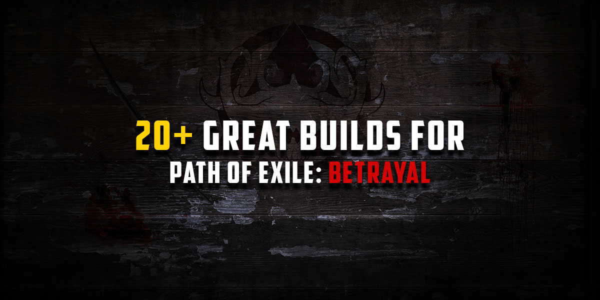 top quality great look good out x 3.5] 20+ PoE Builds for Betrayal League | Path of Exile Gems