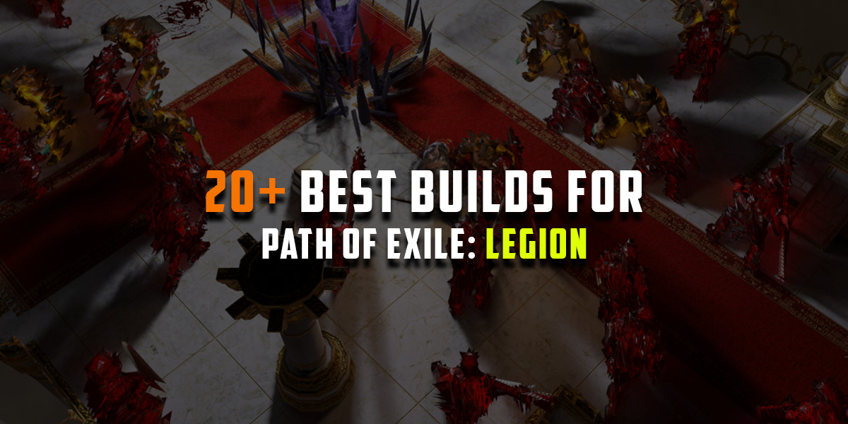 3 7 Legion 20 Strongest Poe Builds For Path Of Exile Legion