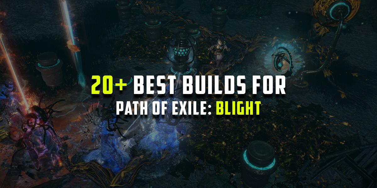 3 8 Blight] 20+ Best PoE Builds & League starters for Blight